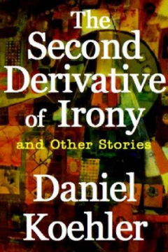 The Second Derivative of Irony and Other Stories by Daniel Koehler (Suspense)