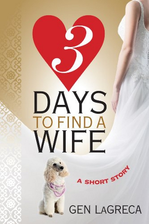 Three Days to Find a Wife by Gen LaGreca (Romantic-Adventure Short Story)