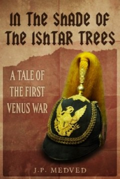 In the Shade of the Ishtar Trees by J.P. Medved (Steampunk)
