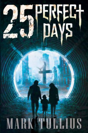 25 Perfect Days by Mark Tullius (Dystopian)