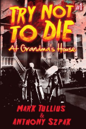 Try Not to Die at Grandma's House by Mark Tullius (Horror)