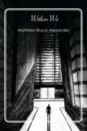 Withur We by Matthew Bruce Alexander (Science Fiction)