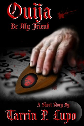 Ouija Be My Friend by Tarrin Lupo (Horror and Mystery Short Story)