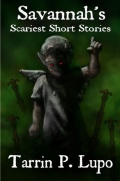 Savannah's Scariest Short Stories by Tarrin Lupo (Short Story Collection)