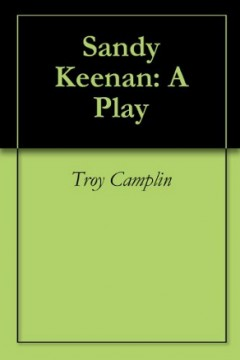 Sandy Keenan: A Play by Troy Camplin (Political Revenge Drama)