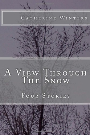 A View Through the Snow: Four Stories by Catherine Winters (Urban Fantasy, Literary)