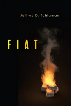 Fiat by Jeffrey D. Schlaman (Political-Financial Thriller)