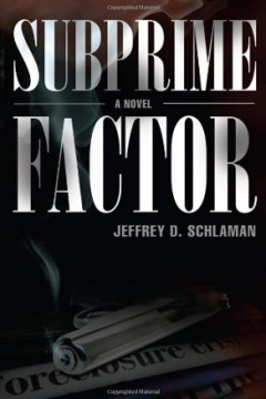 Subprime Factor by Jeffrey D. Schlaman (Political-Financial Thriller)