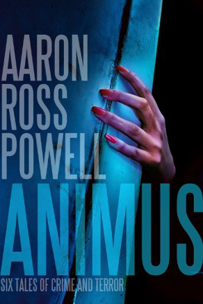 Animus: Six Tales of Crime and Terror by Aaron Ross Powell (Horror, Mystery)