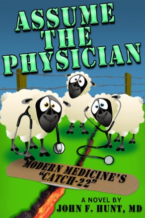 Assume the Physician by John Hunt, MD (Medical Satire)