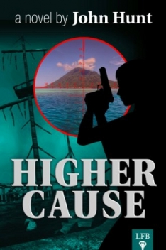 Higher Cause by John Hunt, MD (Political Techno-Thriller)