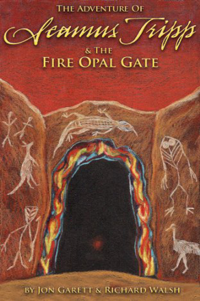 The Adventure of Seamus Tripp and the Fire Opal Gate by Jon Garett and Richard Walsh (Middle Grade Adventure)