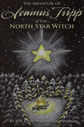 The Adventure of Seamus Tripp and the North Star Witch by Jon Garett and Richard Walsh (Middle Grade Adventure)