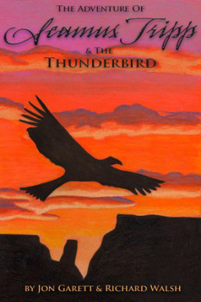 The Adventure of Seamus Tripp and the Thunderbird by Jon Garett and Richard Walsh (Middle Grade Adventure)