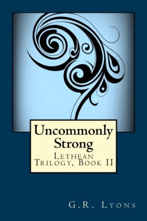 Uncommonly Strong (Lethean Trilogy, Book 2) by G.R. Lyons (Historical Fantasy)