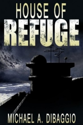 House of Refuge by Michael A. DiBaggio (Action-Adventure, Science Fiction)