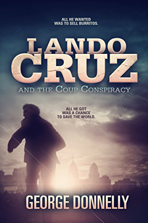 Lando Cruz and the Coup Conspiracy by George Donnelly (Political Science Fiction Thriller)