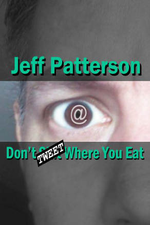 Don't Tweet Where You Eat by Jeff Patterson (Humor, Nonfiction)