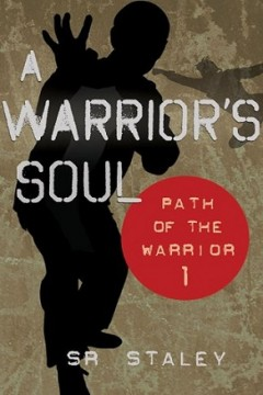 A Warrior's Soul (Path of the Warrior, Book 1) by SR Staley (Middle-Grade Action-Adventure)